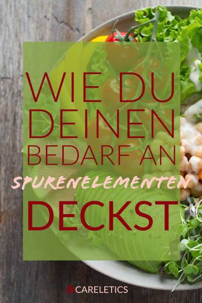 Wie du deinen Bedarf an Spurenelementen deckst - careletics.de